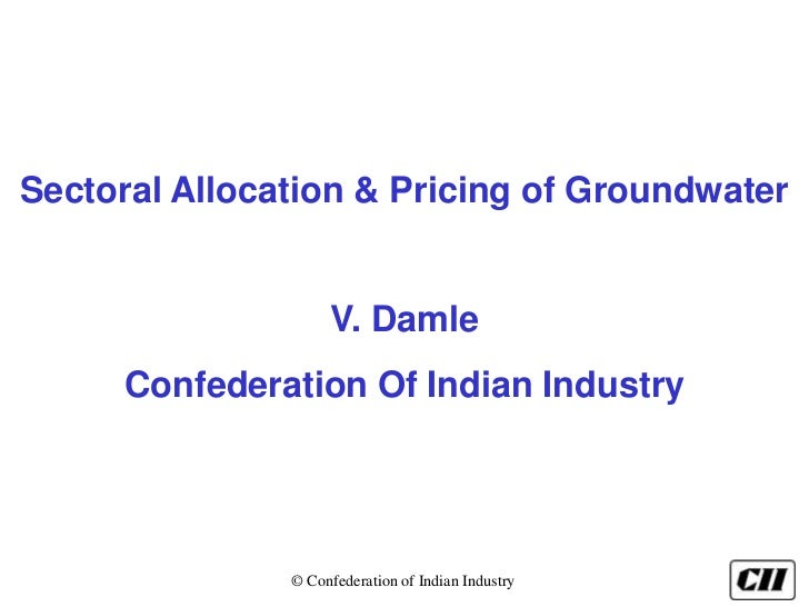 Sectoral Allocation & Pricing of Groundwater                    V. Damle     Confederation Of Indian Industry             ...