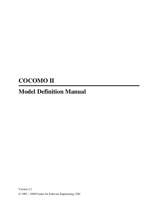 COCOMO II Model Definition Manual  Version 2.1 © 1995 – 2000 Center for Software Engineering, USC