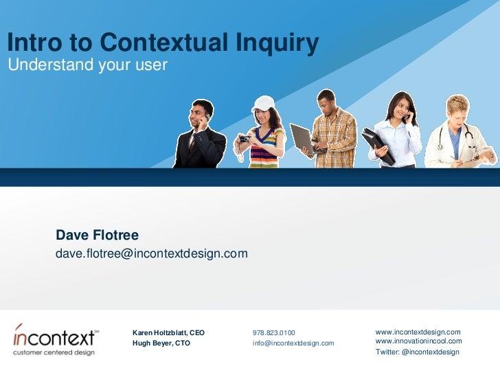 Intro to Contextual InquiryUnderstand your user      Dave Flotree      dave.flotree@incontextdesign.com                  K...