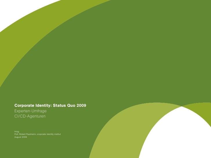 Corporate Identity: Status Quo 2009Experten-UmfrageCI/CD-AgenturenHrsg.Prof. Robert Paulmann, corporate identity institutA...