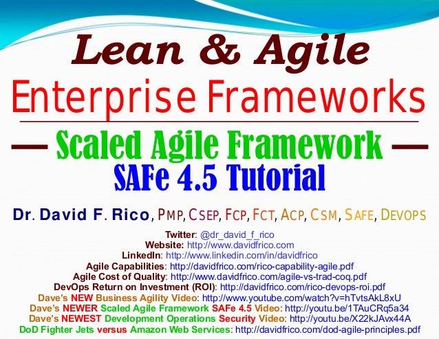 Lean & Agile Enterprise Frameworks — Scaled Agile Framework — SAFe 4.5 Tutorial Dr. David F. Rico, PMP, CSEP, FCP, FCT, AC...