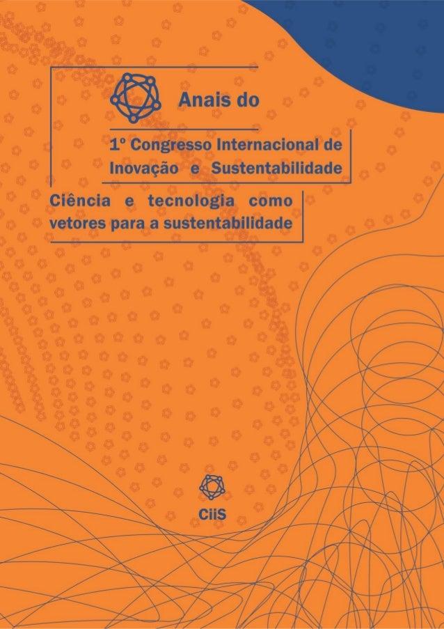 Anais do 1º Congresso Internacional de Inovação e Sustentabilidade Ciência e Tecnologia como Vetores da Sustentabilidade O...