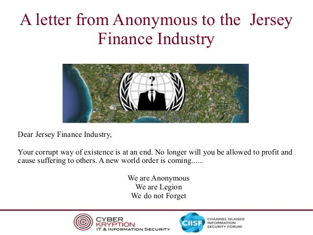 A letter from Anonymous to the Jersey Finance Industry  Dear Jersey Finance Industry, Your corrupt way of existence is at ...