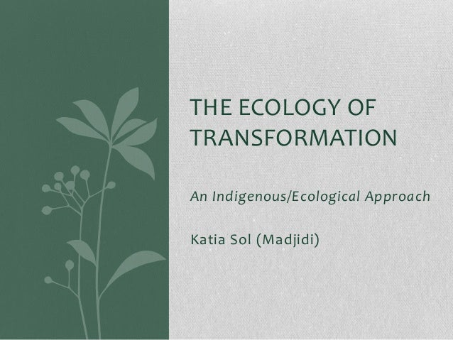 An Indigenous/Ecological ApproachKatia Sol (Madjidi)THE ECOLOGY OFTRANSFORMATION