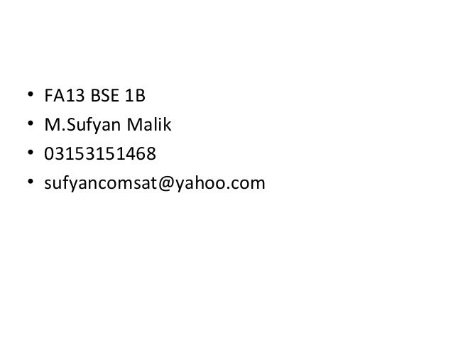 • FA13 BSE 1B • M.Sufyan Malik • 03153151468 • sufyancomsat@yahoo.com