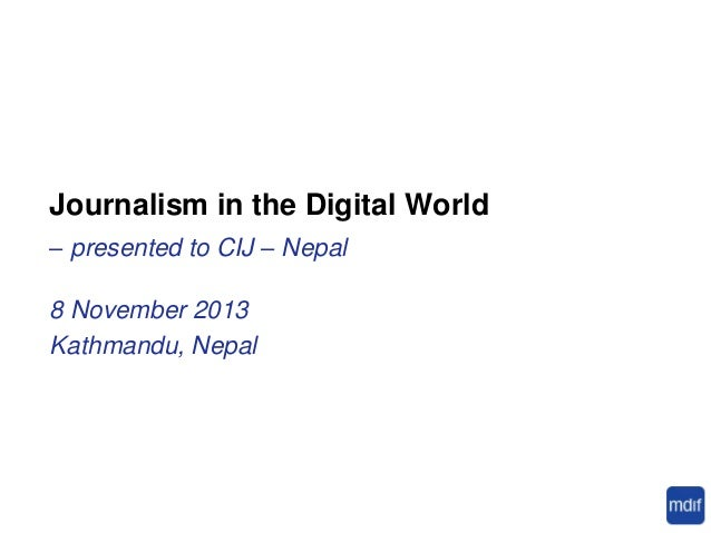 Journalism in the Digital World – presented to CIJ – Nepal  8 November 2013 Kathmandu, Nepal