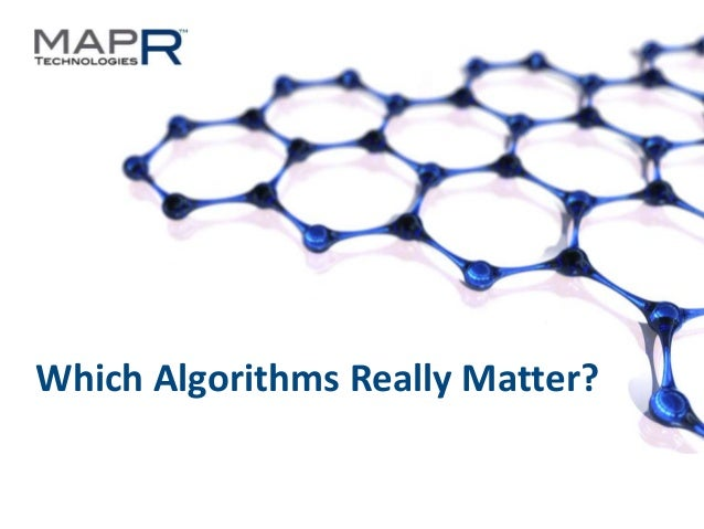 Which Algorithms Really Matter?  ©MapR Technologies 2013  1