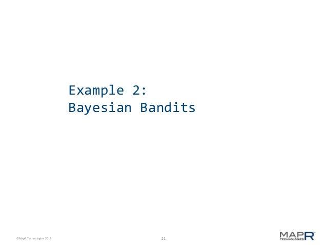 Example 2: Bayesian Bandits  ©MapR Technologies 2013  21
