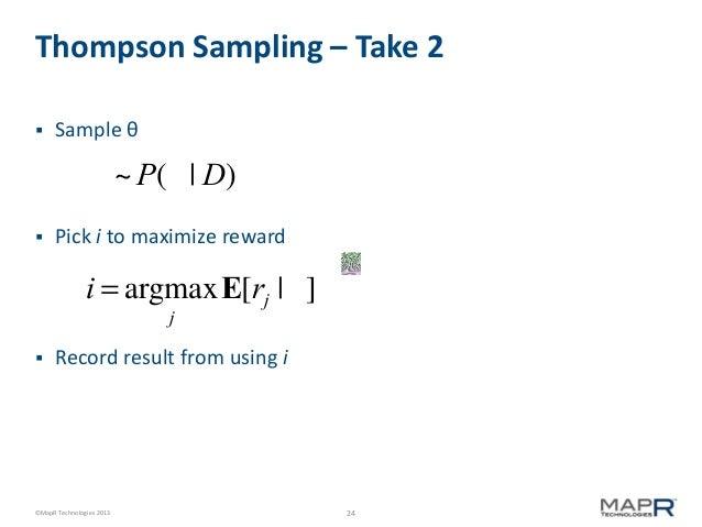 Thompson Sampling – Take 2   Sample θ  q ~ P(q | D)   Pick i to maximize reward  i = argmax E[rj | q ] j    Record resu...