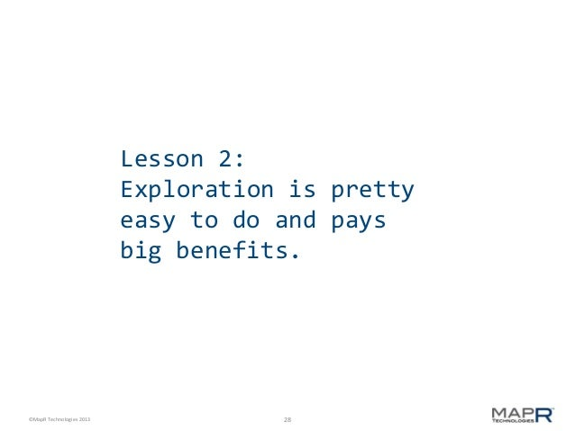 Lesson 2: Exploration is pretty easy to do and pays big benefits.  ©MapR Technologies 2013  28