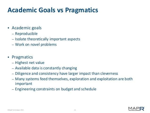 Academic Goals vs Pragmatics   Academic goals – –  –    Reproducible Isolate theoretically important aspects Work on nov...