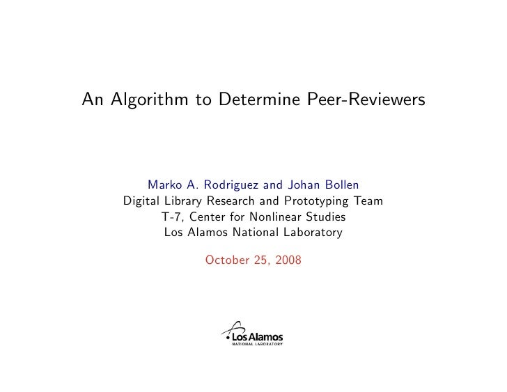 An Algorithm to Determine Peer-Reviewers            Marko A. Rodriguez and Johan Bollen     Digital Library Research and P...