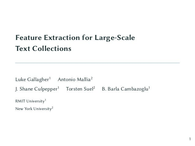 Feature Extraction for Large-Scale Text Collections Luke Gallagher1 Antonio Mallia2 J. Shane Culpepper1 Torsten Suel2 B. B...