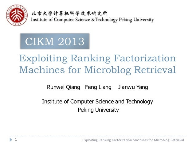 北京大学计算机科学技术研究所 Institute of Computer Science & Technology Peking University  CIKM 2013 Exploiting Ranking Factorization Ma...