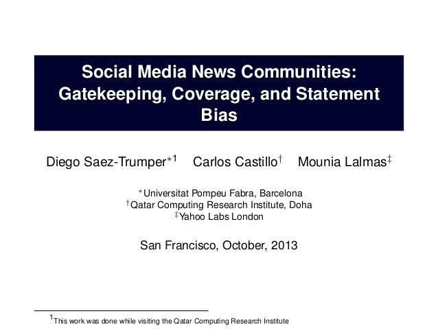 Social Media News Communities: Gatekeeping, Coverage, and Statement Bias Diego Saez-Trumper∗1  Carlos Castillo†  Mounia La...