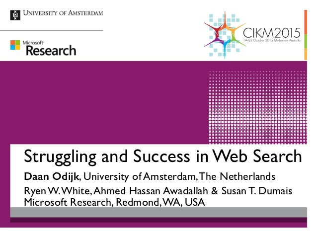 Struggling and Success in Web Search Daan Odijk, University of Amsterdam,The Netherlands Ryen W.White,Ahmed Hassan Awadall...