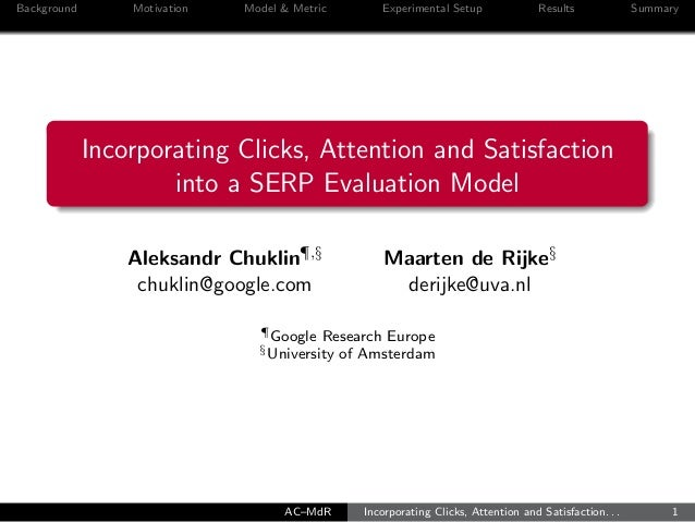 Background Motivation Model & Metric Experimental Setup Results Summary Incorporating Clicks, Attention and Satisfaction i...