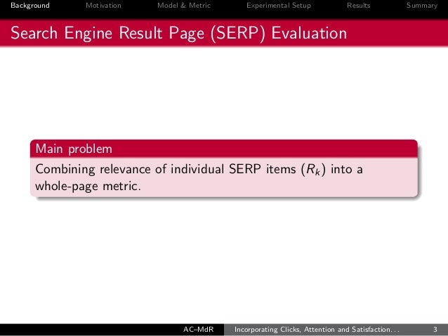 Incorporating Clicks, Attention and Satisfaction into a SERP Evaluation Model Slide 3