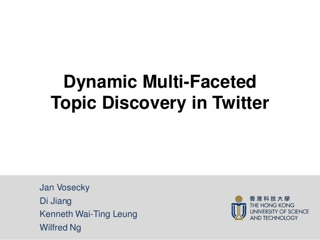 Dynamic Multi-Faceted Topic Discovery in Twitter  Jan Vosecky Di Jiang Kenneth Wai-Ting Leung Wilfred Ng