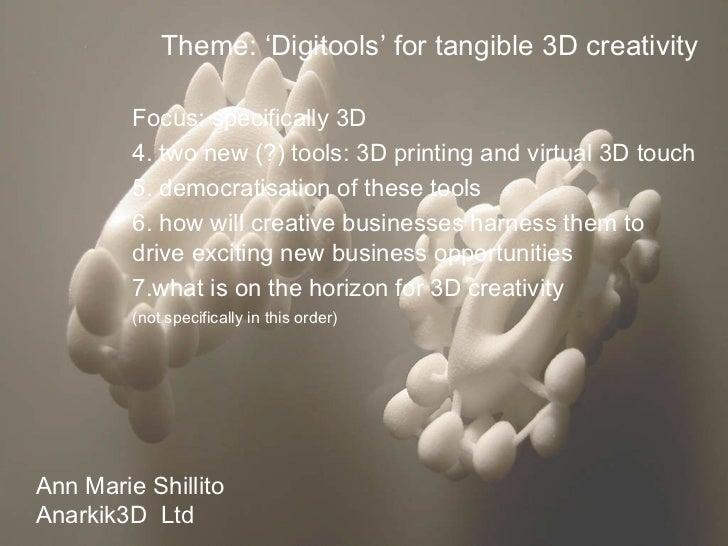 <ul><li>Theme: 'Digitools' for tangible 3D creativity </li></ul><ul><li>Focus: specifically 3D </li></ul><ul><li>two new (...