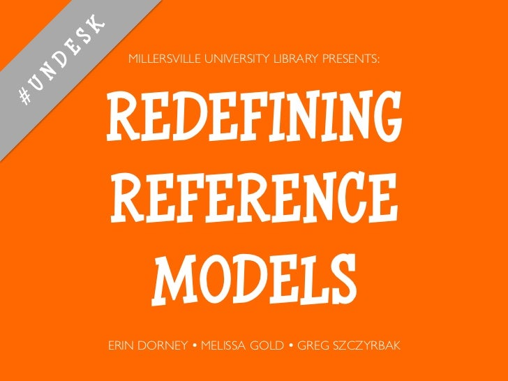 MILLERSVILLE UNIVERSITY LIBRARY PRESENTS:REDEFININGREFERENCE MODELSERIN DORNEY Ÿ MELISSA GOLD Ÿ GREG SZCZYRBAK