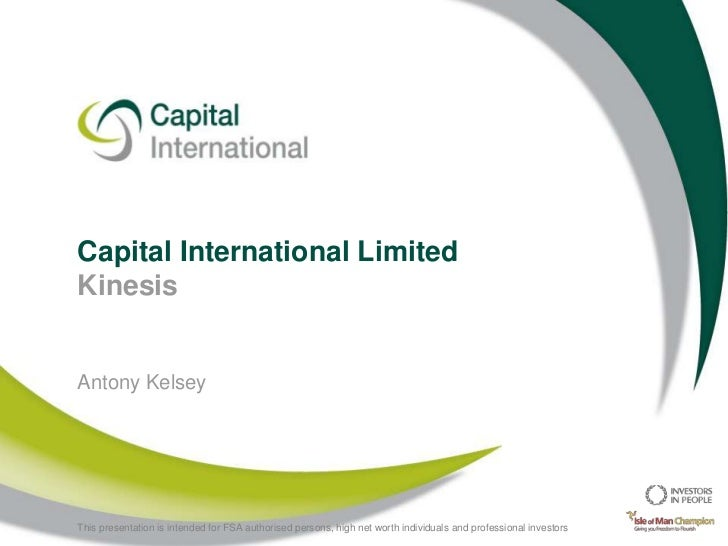 Capital International LimitedKinesisAntony Kelsey<br />This presentation is intended for FSA authorised persons, high net ...