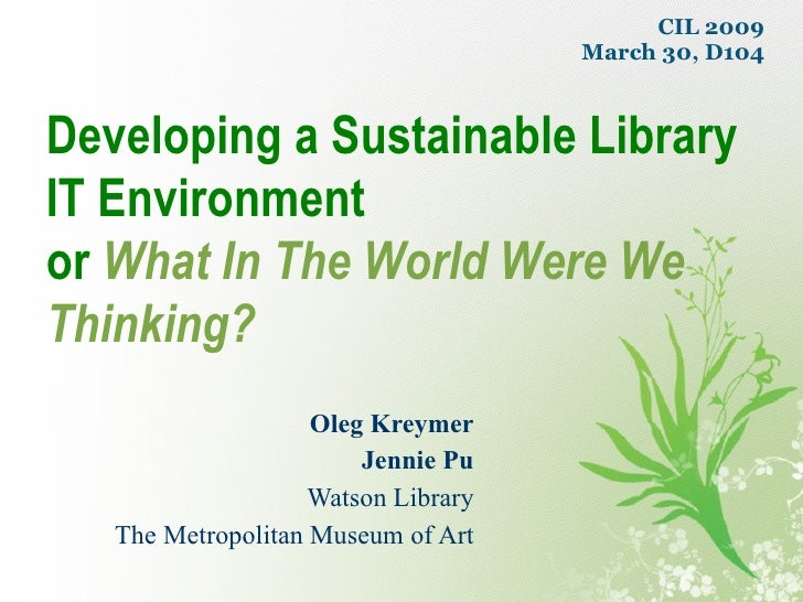 Oleg Kreymer Jennie Pu Watson Library The Metropolitan Museum of Art Developing a Sustainable Library IT Environment or   ...