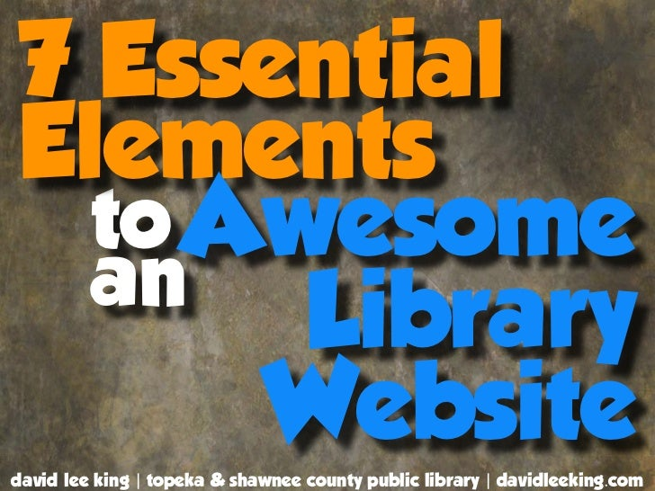 7 EssentialElements  to Awesome  an       Library      Websitedavid lee king | topeka & shawnee county public library | da...