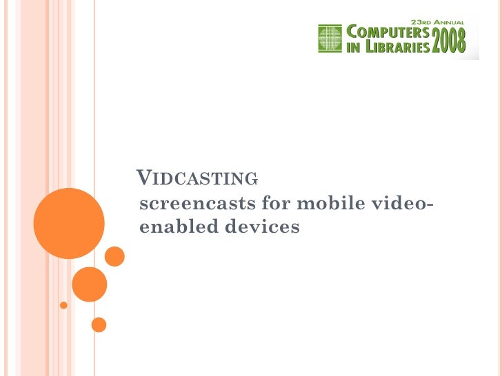 VIDCASTING screencasts for mobile video- enabled devices