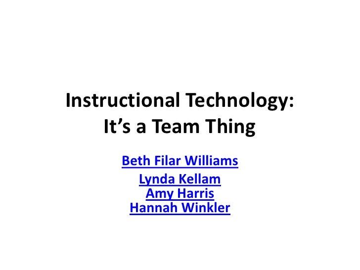 Instructional Technology: It's a Team Thing<br />Beth Filar Williams<br />Lynda KellamAmy HarrisHannah Winkler<br />