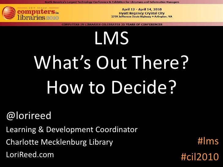 LMSWhat's Out There?How to Decide?<br />@lorireed<br />Learning & Development Coordinator<br />Charlotte Mecklenburg Libra...