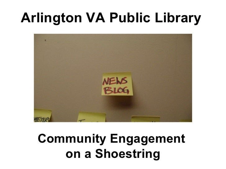 Arlington VA Public Library   Community Engagement  on a Shoestring