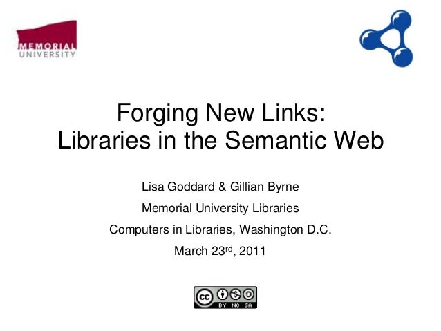 Forging New Links: Libraries in the Semantic Web Lisa Goddard & Gillian Byrne Memorial University Libraries Computers in L...