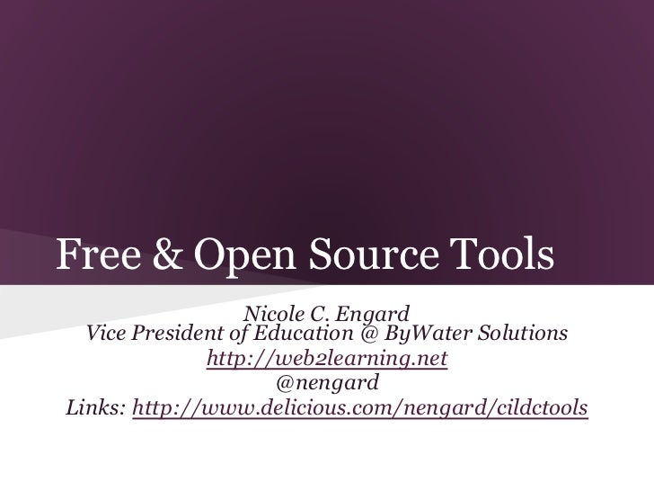 Free & Open Source Tools                  Nicole C. Engard  Vice President of Education @ ByWater Solutions              h...
