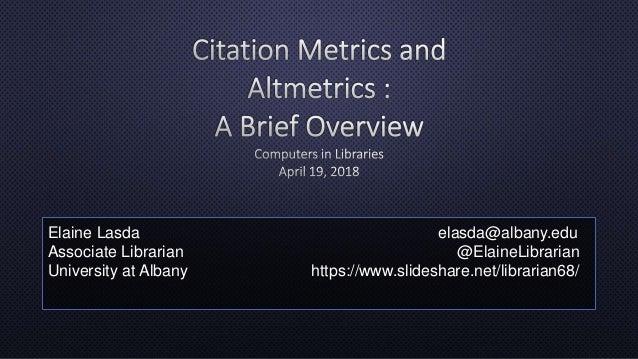 Elaine Lasda elasda@albany.edu Associate Librarian @ElaineLibrarian University at Albany https://www.slideshare.net/librar...