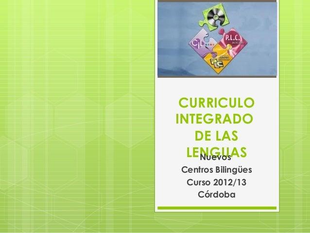 CURRICULOINTEGRADO   DE LAS  LENGUAS    NuevosCentros Bilingües Curso 2012/13   Córdoba