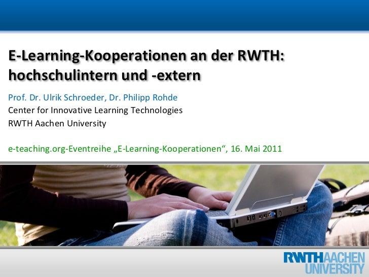 E-Learning-Kooperationen an der RWTH:hochschulintern und -externProf. Dr. Ulrik Schroeder, Dr. Philipp RohdeCenter for Inn...