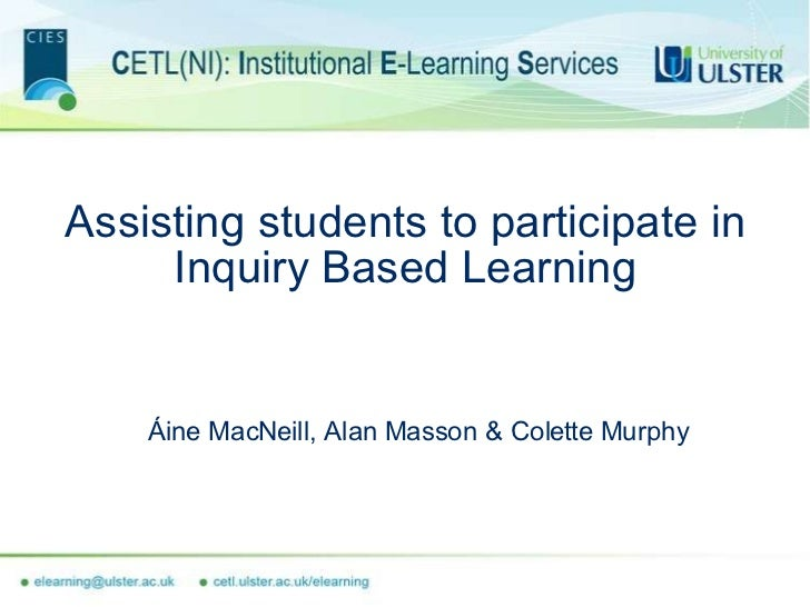 Assisting students to participate in Inquiry Based Learning Áine MacNeill, Alan Masson & Colette Murphy