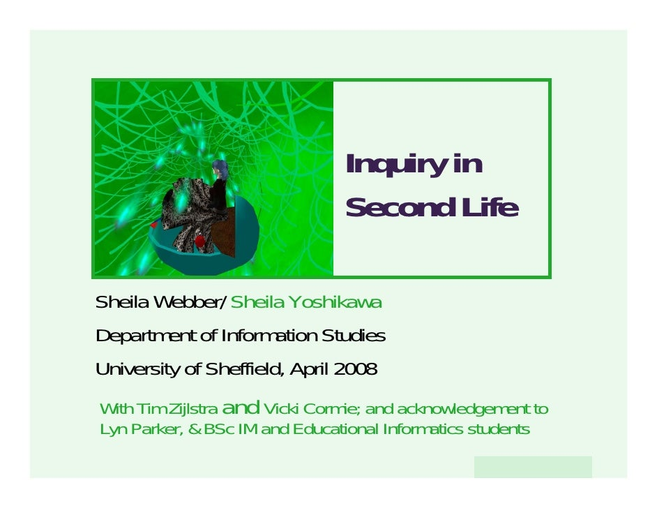Inquiry in                                Second Life  Sheila Webber/ Sheila Yoshikawa Department of Information Studies U...