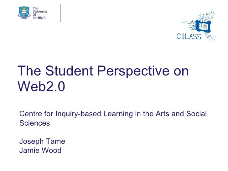 The Student Perspective on Web2.0 <ul><li>Centre for Inquiry-based Learning in the Arts and Social Sciences </li></ul><ul>...