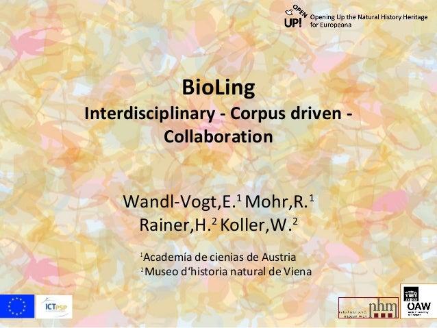 BioLingInterdisciplinary - Corpus driven -          Collaboration     Wandl-Vogt,E.1 Mohr,R.1      Rainer,H.2 Koller,W.2  ...