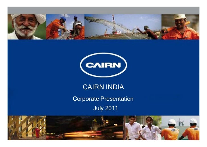 CAIRN INDIACorporate Presentation       July 2011