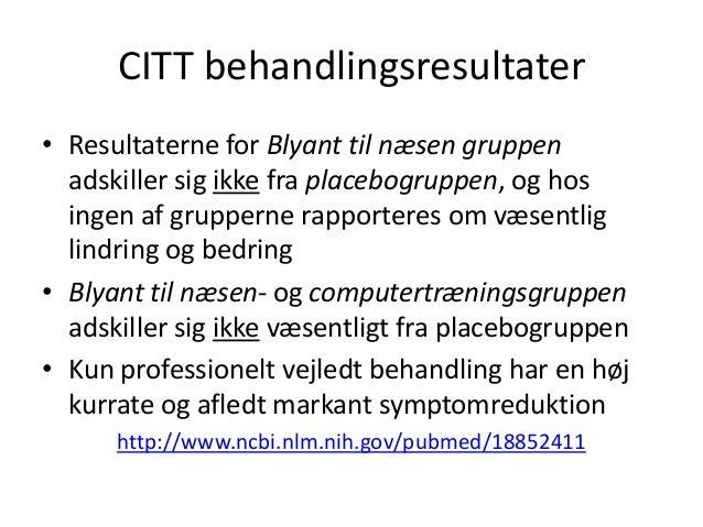 CITT behandlingsresultater • Resultaterne for Blyant til næsen gruppen adskiller sig ikke fra placebogruppen, og hos ingen...