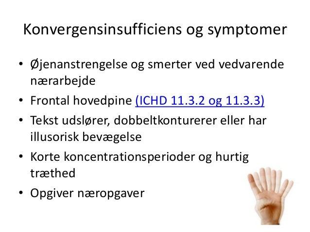 Konvergensinsufficiens og symptomer • Øjenanstrengelse og smerter ved vedvarende nærarbejde • Frontal hovedpine (ICHD 11.3...