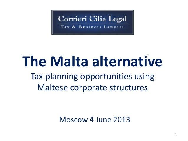 The Malta alternativeTax planning opportunities usingMaltese corporate structuresMoscow 4 June 20131