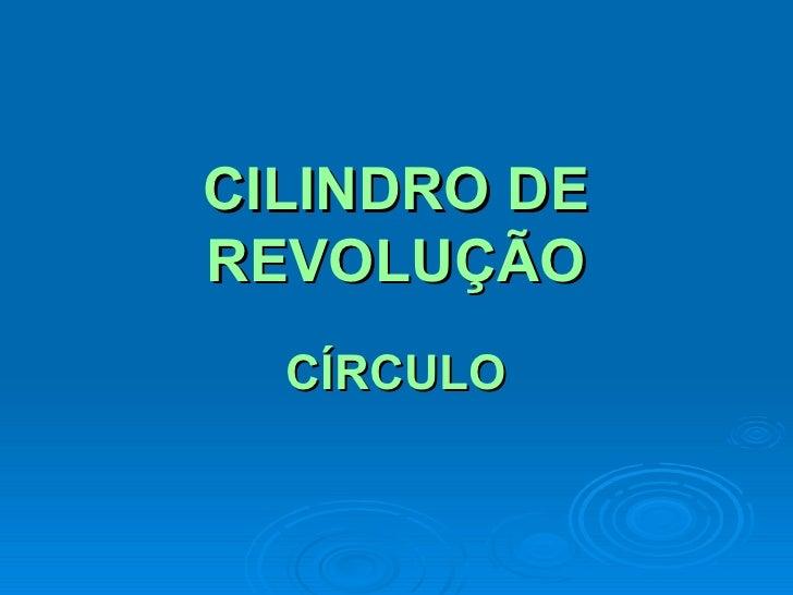 CILINDRO DE REVOLUÇÃO CÍRCULO