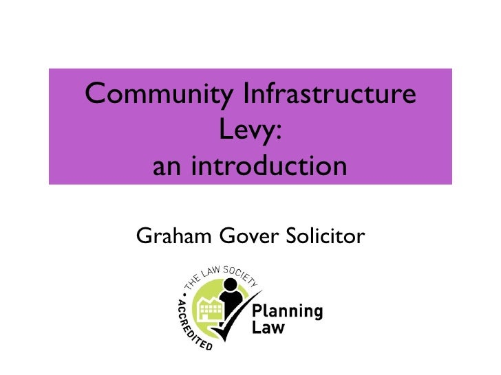 Community Infrastructure         Levy:   an introduction   Graham Gover Solicitor
