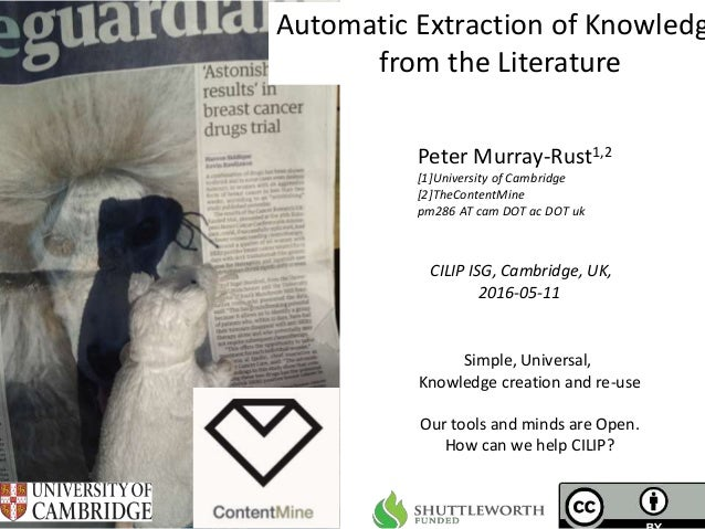 CILIP ISG, Cambridge, UK, 2016-05-11 Automatic Extraction of Knowledg from the Literature Peter Murray-Rust1,2 [1]Universi...