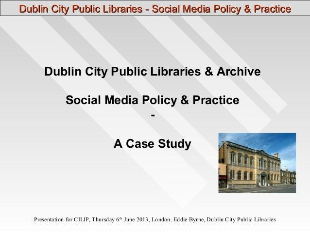 Presentation for CILIP, Thursday 6th June 2013, London. Eddie Byrne, Dublin City Public Libraries Dublin City Public Libra...