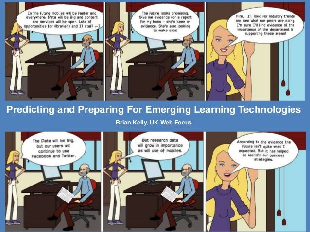 1 Predicting and Preparing For Emerging Learning Technologies Brian Kelly, UK Web Focus A presentation for the SAOIM 2014 ...